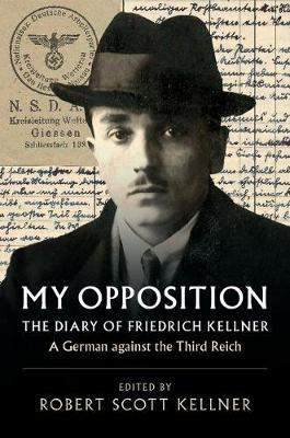 My Opposition: The Diary of Friedrich Kellner - A German against the Third Reich - Kellner, Friedrich, and Kellner, Robert Scott (Edited and translated by)