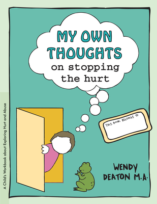 My Own Thoughts and Feelings on Stopping the Hurt: A Child's Workbook About Exploring Hurt and Abuse - Deaton, Wendy, and Johnson, Kendall