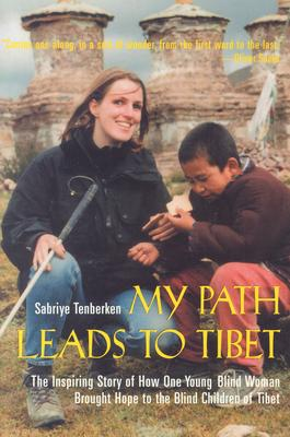 My Path Leads to Tibet: The Inspiring Story of How One Young Blind Woman Brought Hope to the Blind Children of Tibet - Tenberken, Sabriye