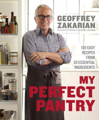 My Perfect Pantry: 150 Easy Recipes from 50 Essential Ingredients - Zakarian, Geoffrey, and Stevenson, Amy, and Zakarian, Margaret