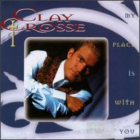My Place Is With You - Clay Crosse