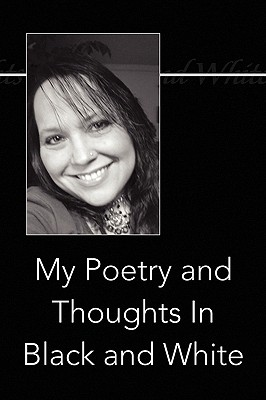 My Poetry and Thoughts in Black and White - Henderson, Karla