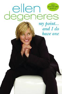 My Point...and I Do Have One - DeGeneres, Ellen