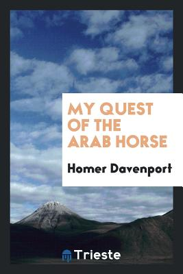 My Quest of the Arab Horse - Davenport, Homer