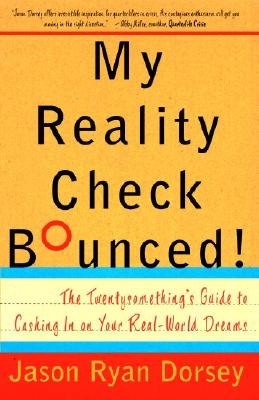 My Reality Check Bounced!: The Gen-Y Guide to Cashing in on Your Real-World Dreams - Dorsey, Jason Ryan