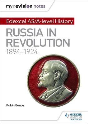 My Revision Notes: Edexcel AS/A-level History: Russia in revolution, 1894-1924 - Bunce, Robin