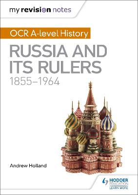 My Revision Notes: OCR A-level History: Russia and its Rulers 1855-1964 - Holland, Andrew