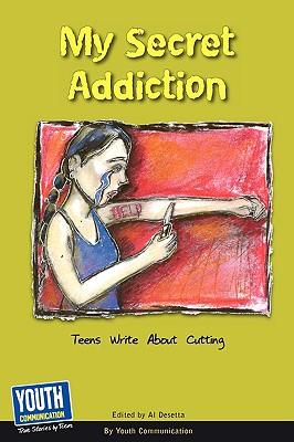 My Secret Addiction: Teens Write about Cutting - Hefner, Keith (Editor)