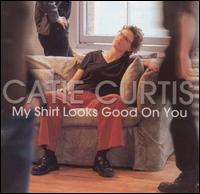 My Shirt Looks Good on You - Catie Curtis