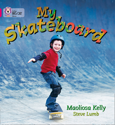My Skateboard: Band 01a/Pink a - Kelly, Maoliosa, and Moon, Cliff (Series edited by), and Collins Big Cat (Prepared for publication by)