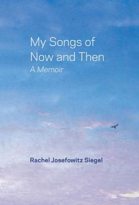 My Songs of Now and Then: A Memoir - Siegel, Rachel Josefowitz