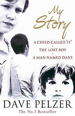 My Story: A Child Called It, The Lost Boy, A Man Named Dave - Pelzer, Dave