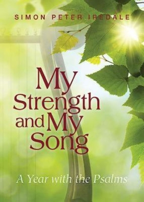 My Strength and My Song: A Year with the Psalms - Iredale, Simon Peter