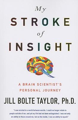 My Stroke of Insight: A Brain Scientist's Personal Journey - Taylor, Jill Bolte