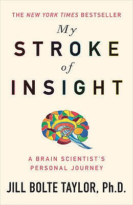 My Stroke of Insight - Taylor, Jill Bolte, Ph.D.