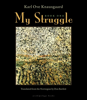 My Struggle, Book One - Knausgaard, Karl Ove, and Bartlett, Don (Translated by)
