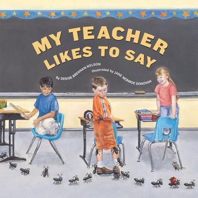 My Teacher Likes to Say - Brennan-Nelson, Denise, and Donovan, Jane Monroe (Illustrator)
