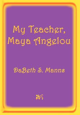 My Teacher, Maya Angelou - Manns, Dabeth S