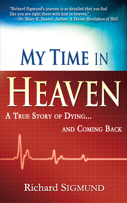 My Time in Heaven: A True Story of Dying and Coming Back - Sigmund, Richard
