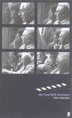 My Time with Antonioni: The Diary of an Extraordinary Experience - Wenders, Wim, and Hofmann, Michael (Translated by)