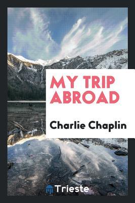 My Trip Abroad - Chaplin, Charlie