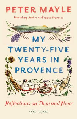 My Twenty-Five Years in Provence: Reflections on Then and Now - Mayle, Peter