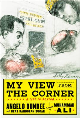 My View from the Corner: A Life in Boxing - Dundee, Angelo, and Sugar, Bert Randolph
