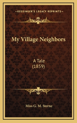 My Village Neighbors: A Tale (1859) - Sterne, Miss G M