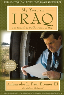 My Year in Iraq: The Struggle to Build a Future of Hope - Bremer, L Paul, and McConnell, Malcolm