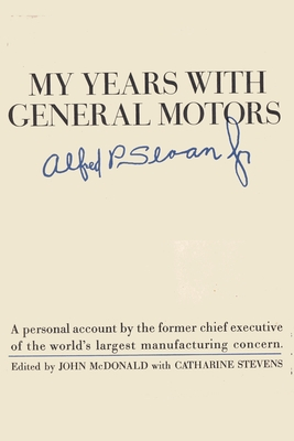 My Years With General Motors - Sloan, Alfred P, and McDonald, John (Editor), and Sloan, Sam (Introduction by)