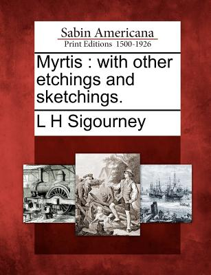 Myrtis: With Other Etchings and Sketchings. - Sigourney, L H