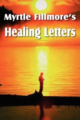 Myrtle Fillmore's Healing Letters - Fillmore, Myrtle