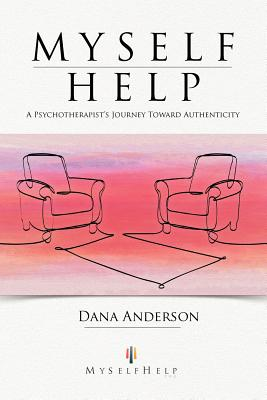 Myself Help: A Psychotherapist's Journey Toward Authenticity - Anderson, Dana