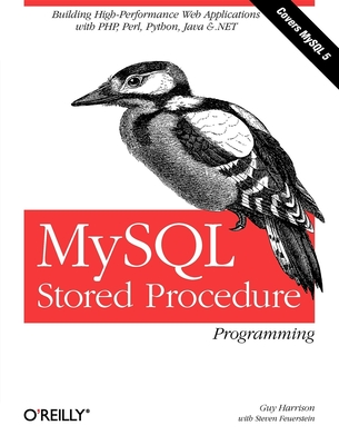 MySQL Stored Procedure Programming: Building High-Performance Web Applications in MySQL - Harrison, Guy, and Feuerstein, Steven
