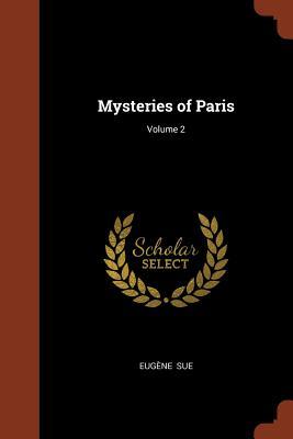 Mysteries of Paris; Volume 2 - Sue, Eugene
