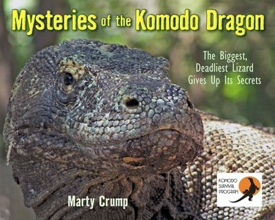 Mysteries of the Komodo Dragon: The Biggest, Deadliest Lizard Gives Up Its Secrets - Crump, Marty, PH.D