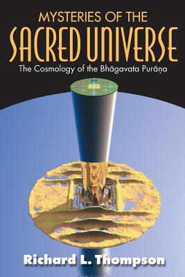 Mysteries of the Sacred Universe: The Cosmology of the Bhagavata Purana - Thompson, Richard L
