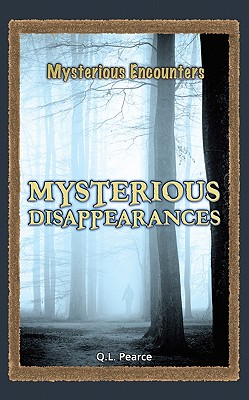 Mysterious Disappearances - Pearce, Q L, Ms. (Editor)