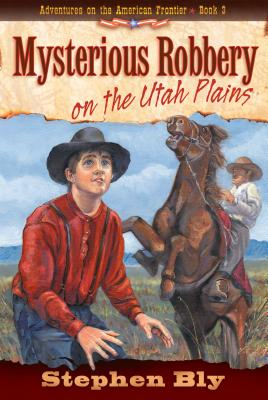 Mysterious Robbery on the Utah Plains - Bly, Stephen A