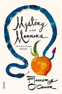 Mystery and Manners: Occasional Prose - O'Connor, Flannery, and Fitzgerald, Saly (Editor), and Fitzgerald, Sally (Editor)