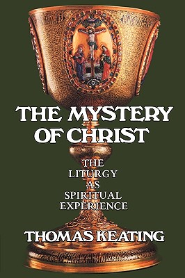 Mystery of Christ: The Liturgy as Spiritual Experience - Keating, Thomas, and O C S O, Thomas Keating
