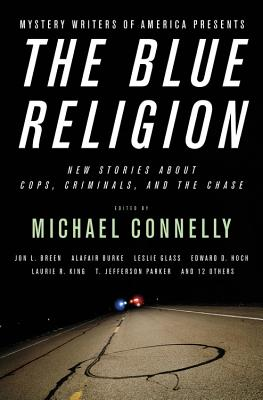 Mystery Writers of America Presents The Blue Religion: New Stories About Cops, Criminals, and the Chase - Connelly, Michael (Editor), and Mystery Writers of America (Creator)