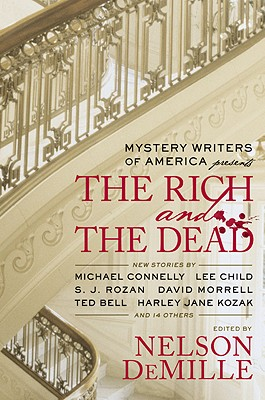 Mystery Writers of America Presents the Rich and the Dead - DeMille, Nelson (Editor), and Rozan, S J (Contributions by), and Child, Lee (Contributions by)