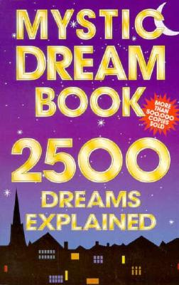 Mystic Dream Book: 2,500 Dreams Explained - Anon, and Ano