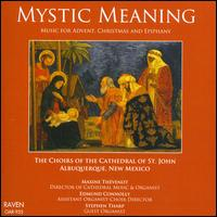 Mystic Meaning - Cathedral Choristers of St. John, Albuquerque, NM; Edmund Connolly (organ); Eric Parker (tenor); Maxine Thévenot (organ);...