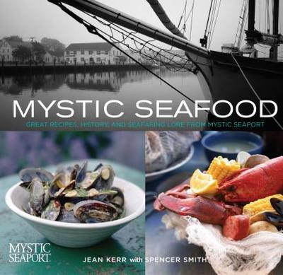 Mystic Seafood: Great Recipes, History, and Seafaring Lore from Mystic Seaport - Kerr, Jean, and Smith, Spencer
