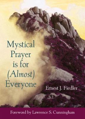 Mystical Prayer Is for (Almost) Everyone - Fiedler, Ernest J, and Cunningham, Lawrence S (Foreword by)