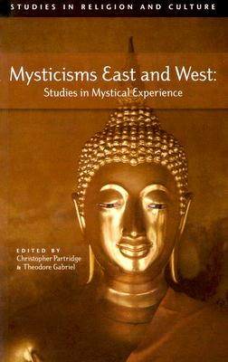 Mysticisms East and West: Studies in Mystical Experience - Partridge, Christopher (Editor), and Gabriel, Theodore P C