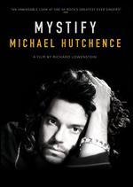 Mystify: A Musical Journey with Michael Hutchence - Richard Lowenstein