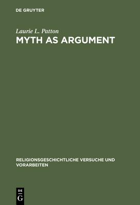 Myth as Argument: The Brhaddevata as Canonical Commentary - Patton, Laurie L